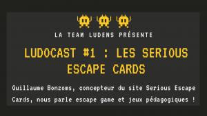 Ludocast #1 : Les Serious Escape Cards (Guillaume Bonzoms)